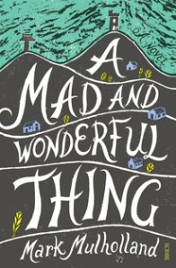 A mad and wonderful thing.