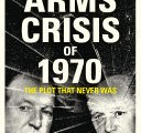 The Arms Crisis Revisited andRevised